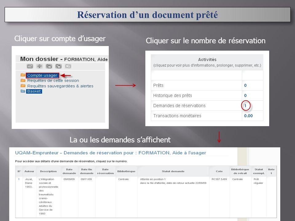 Cliquer sur compte dusager Cliquer sur le nombre de réservation La ou les demandes saffichent Réservation dun document prêté