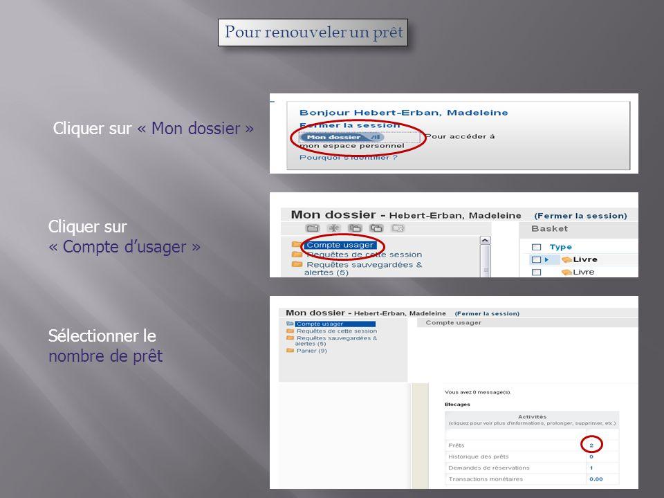 Pour renouveler un prêt Cliquer sur « Mon dossier » Cliquer sur « Compte dusager » Sélectionner le nombre de prêt