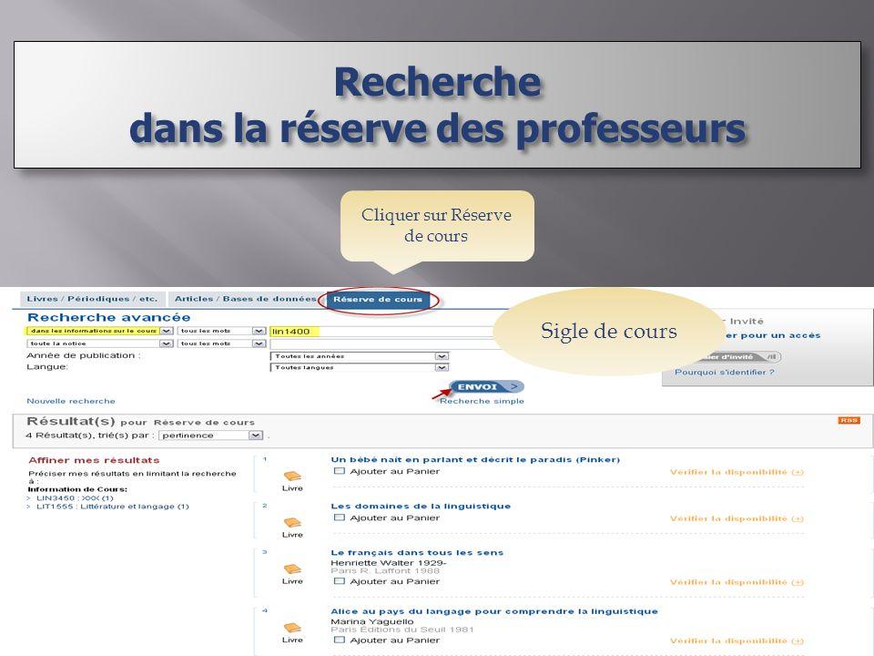 Cliquer sur Réserve de cours Recherche dans la réserve des professeurs Recherche Sigle de cours