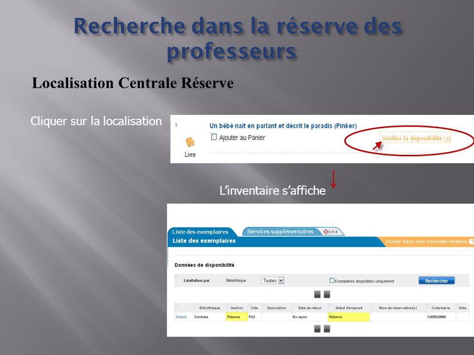 Localisation Centrale Réserve Recherche dans la réserve des professeurs Recherche dans la réserve des professeurs Cliquer sur la localisation Linventaire saffiche