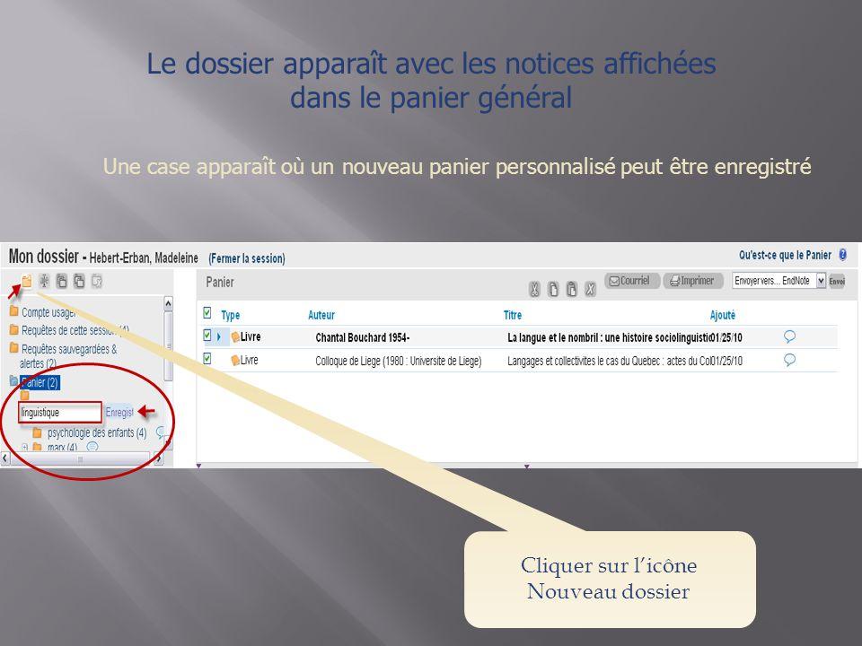 Le dossier apparaît avec les notices affichées dans le panier général Une case apparaît où un nouveau panier personnalisé peut être enregistré Cliquer sur licône Nouveau dossier
