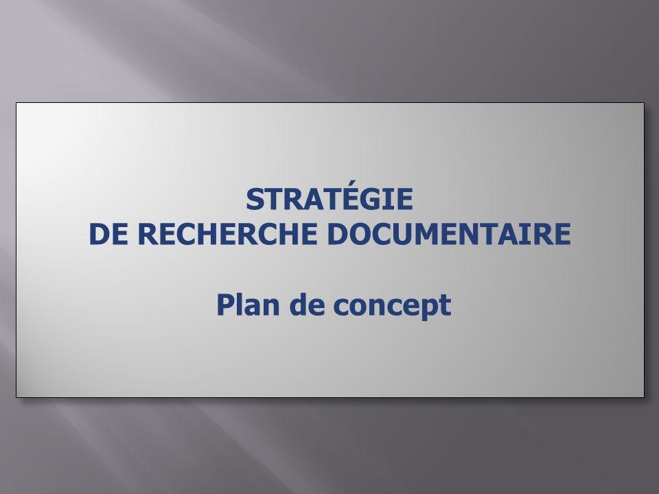 STRATÉGIE DE RECHERCHE DOCUMENTAIRE Plan de concept STRATÉGIE DE RECHERCHE DOCUMENTAIRE Plan de concept