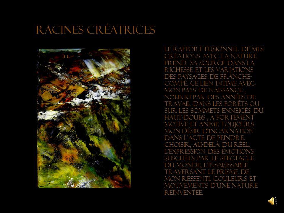 Racines créatrices Le rapport fusionnel de mes créations avec la nature prend sa source dans la richesse et les variations des paysages de Franche- Comté.