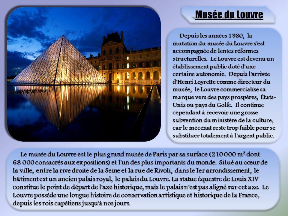 Musée du Louvre Depuis les années 1980, la mutation du musée du Louvre s'est accompagnée de lentes réformes structurelles. Le Louvre est devenu un éta
