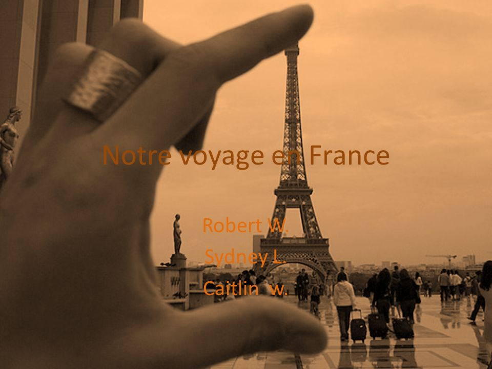 Notre voyage en France Robert W. Sydney L. Caitlin w.