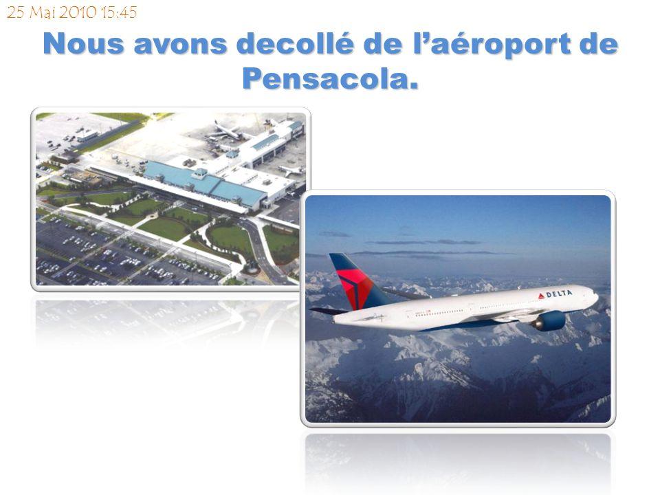 Nous avons decollé de laéroport de Pensacola. 25 Mai 2010 15:45