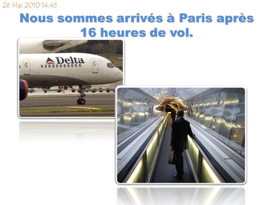 Nous sommes arrivés à Paris après 16 heures de vol. 26 Mai 2010 14:45