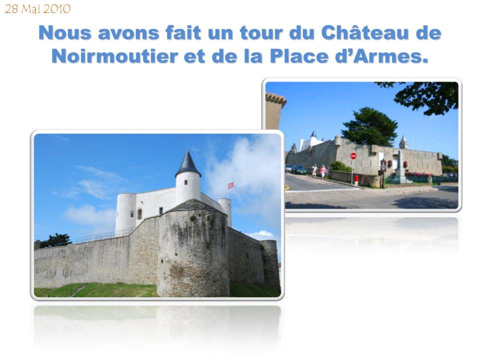 Nous avons fait un tour du Château de Noirmoutier et de la Place dArmes. 28 Mai 2010