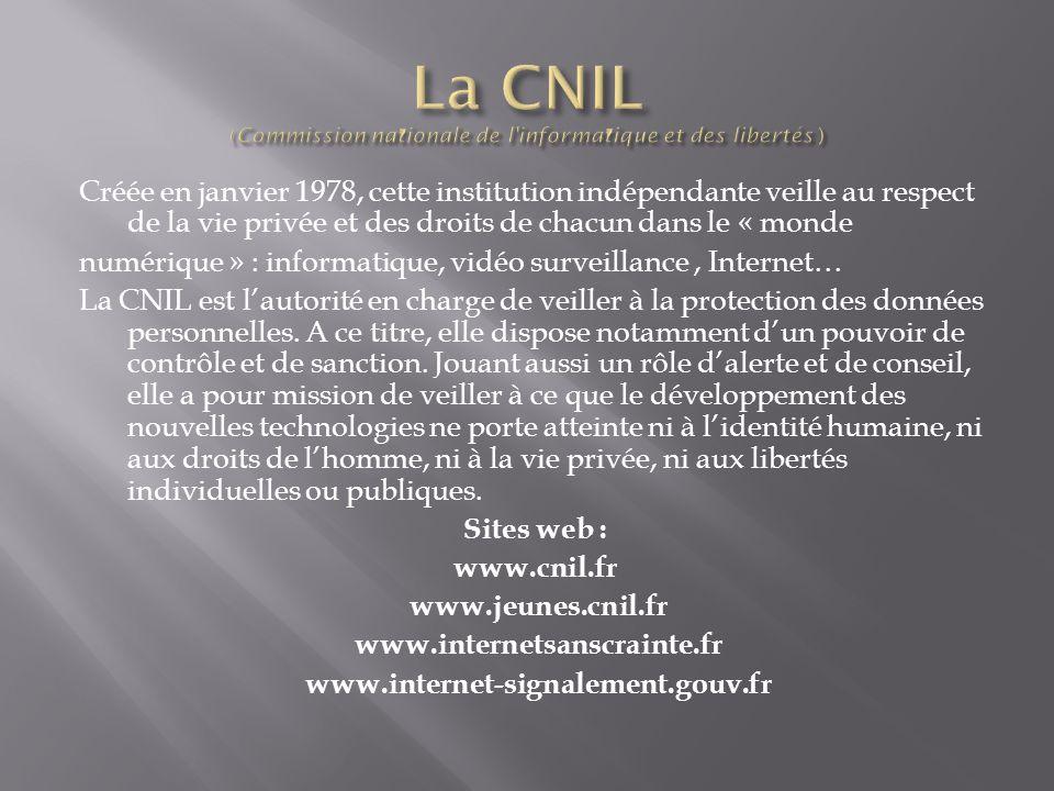 Créée en janvier 1978, cette institution indépendante veille au respect de la vie privée et des droits de chacun dans le « monde numérique » : informa