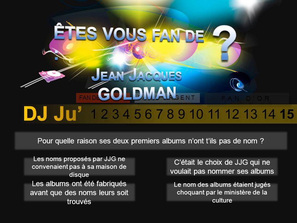 1 2 3 4 5 6 7 8 9 10 11 12 13 14 15 FAN DE BRONZE FAN DARGENT FAN DOR J-J Goldman à réarrangée une chanson de son répertoire afin dobtenir un génériqu