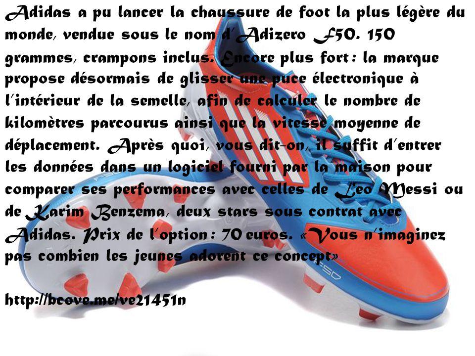 Adidas a pu lancer la chaussure de foot la plus légère du monde, vendue sous le nom dAdizero F50. 150 grammes, crampons inclus. Encore plus fort : la