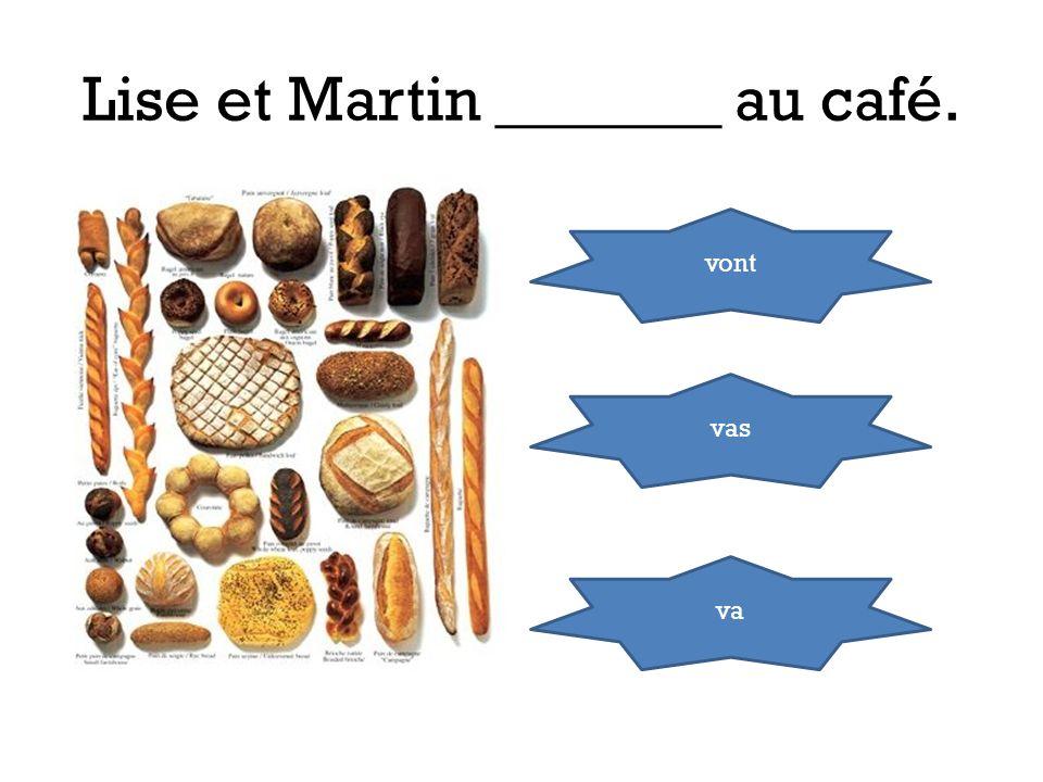 Lise et Martin _______ au café. vont vas va