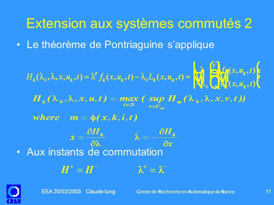 EEA 20/03/2003 Claude Iung Centre de Recherche en Automatique de Nancy 11 Extension aux systèmes commutés 2 Le théorème de Pontriaguine sapplique Aux