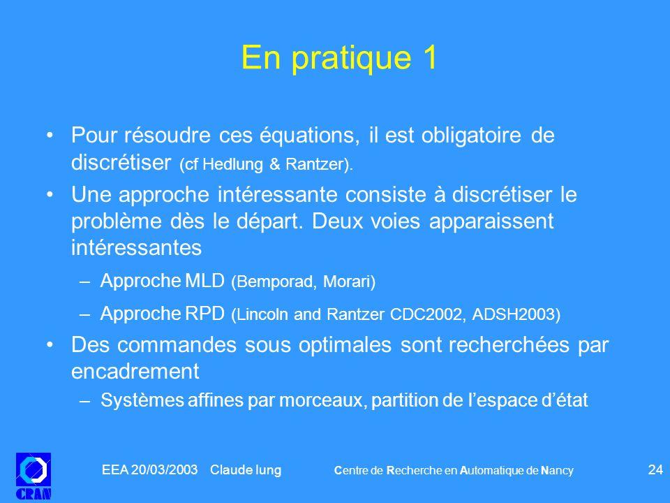 EEA 20/03/2003 Claude Iung Centre de Recherche en Automatique de Nancy 24 En pratique 1 Pour résoudre ces équations, il est obligatoire de discrétiser