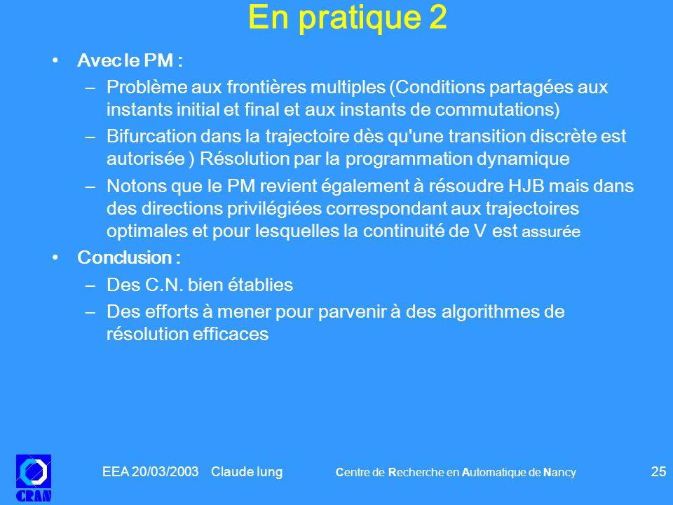 EEA 20/03/2003 Claude Iung Centre de Recherche en Automatique de Nancy 25 En pratique 2 Avec le PM : –Problème aux frontières multiples (Conditions pa