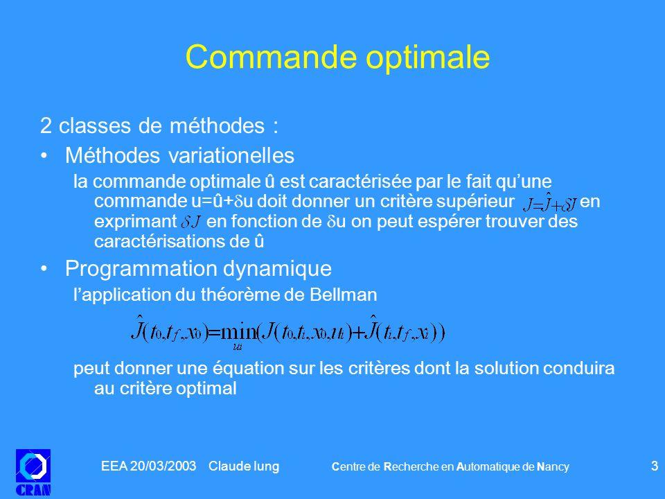 EEA 20/03/2003 Claude Iung Centre de Recherche en Automatique de Nancy 4 Méthodes variationnelles Elles sappliquent lorsquil est possible dévaluer la variation du critère en fonction de la variation de la commande.Ceci suppose des hypothèses de continuité voire de dérivabilité du critère optimal en fonction de u.