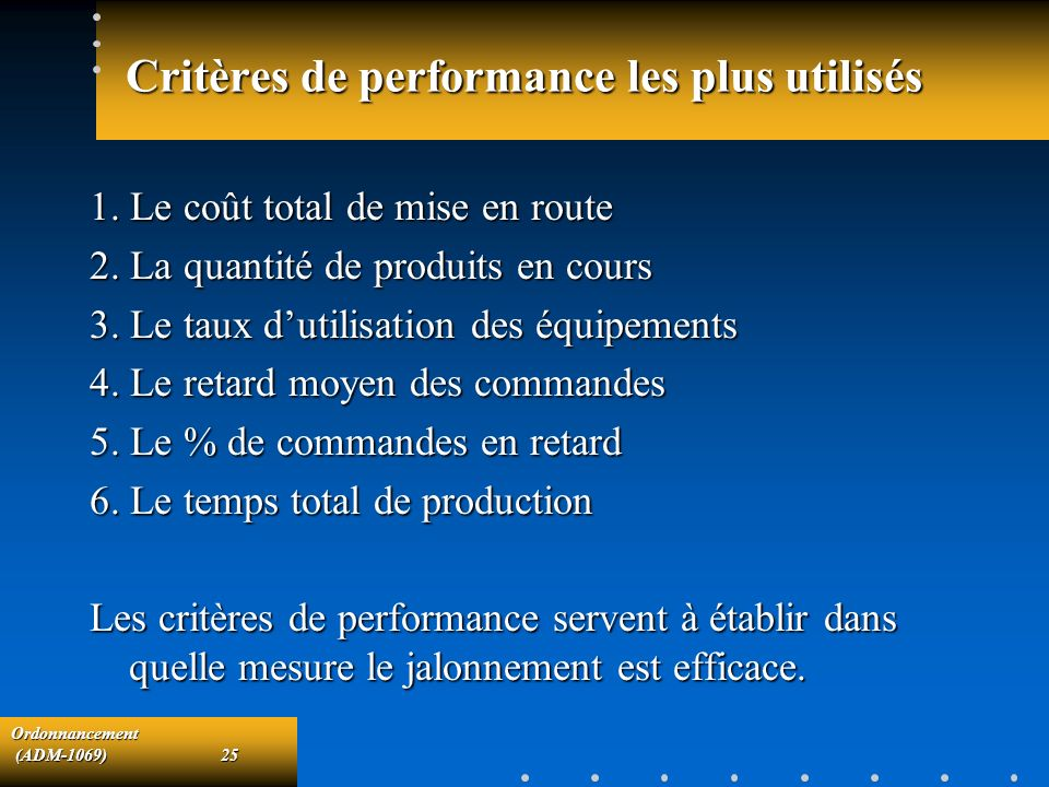 Ordonnancement (ADM-1069)25 (ADM-1069)25 Critères de performance les plus utilisés 1. Le coût total de mise en route 2. La quantité de produits en cou