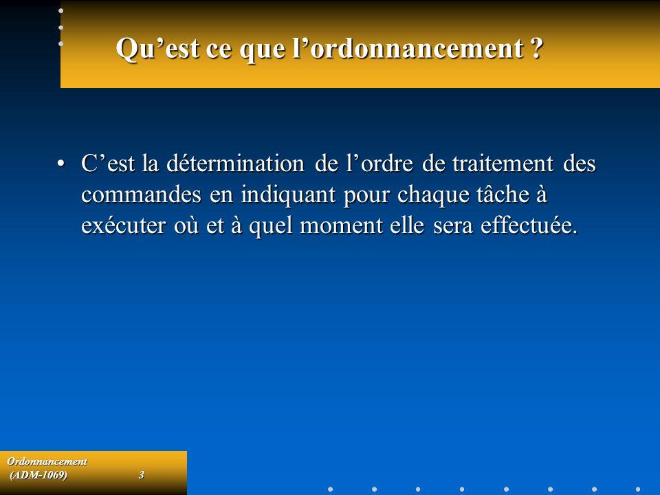 Ordonnancement (ADM-1069)3 (ADM-1069)3 Quest ce que lordonnancement ? Cest la détermination de lordre de traitement des commandes en indiquant pour ch