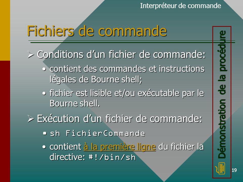19 Fichiers de commande Conditions dun fichier de commande: Conditions dun fichier de commande: contient des commandes et instructions légales de Bourne shell;contient des commandes et instructions légales de Bourne shell; fichier est lisible et/ou exécutable par le Bourne shell.fichier est lisible et/ou exécutable par le Bourne shell.