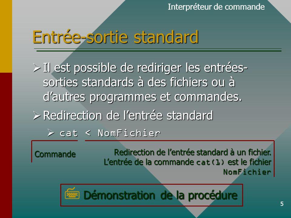 5 Entrée-sortie standard Il est possible de rediriger les entrées- sorties standards à des fichiers ou à dautres programmes et commandes.