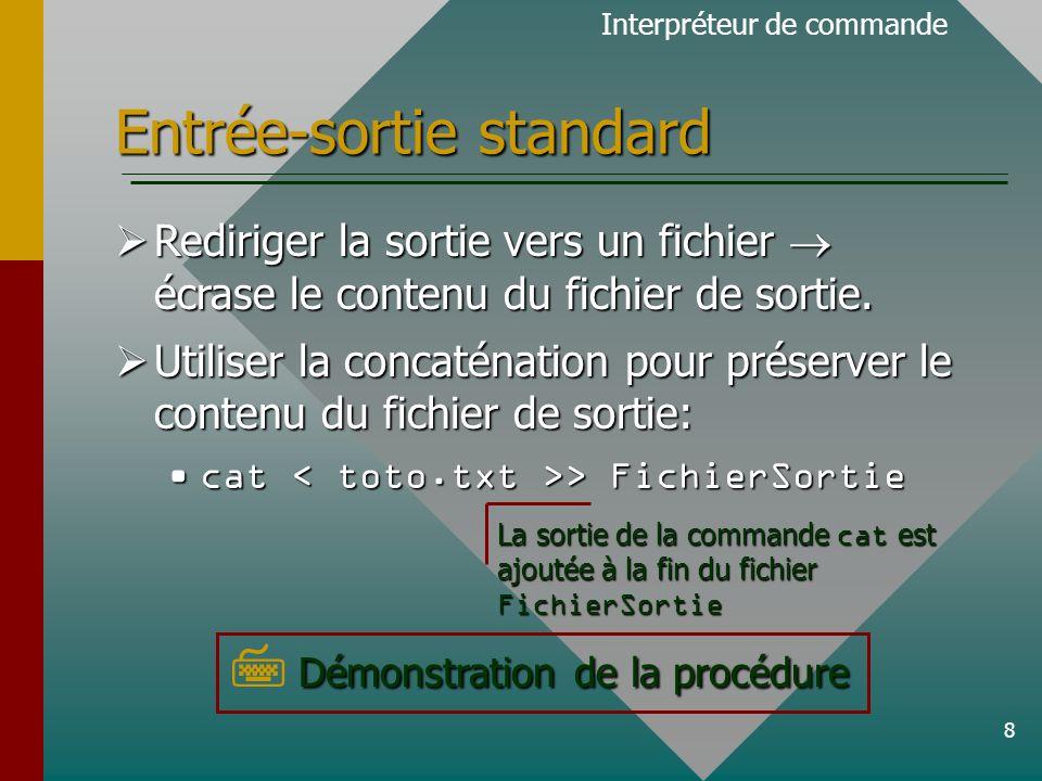 8 Entrée-sortie standard Rediriger la sortie vers un fichier écrase le contenu du fichier de sortie.