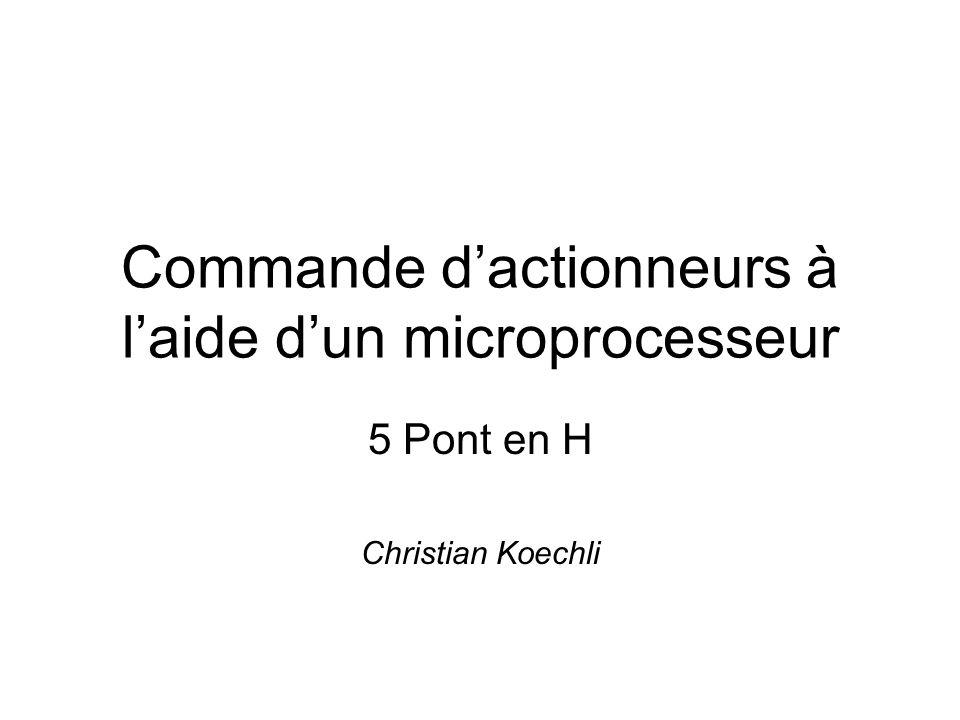 Commande dactionneurs à laide dun microprocesseur 5 Pont en H Christian Koechli