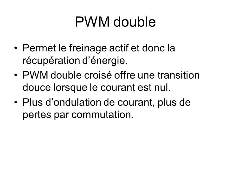 PWM double Permet le freinage actif et donc la récupération dénergie. PWM double croisé offre une transition douce lorsque le courant est nul. Plus do