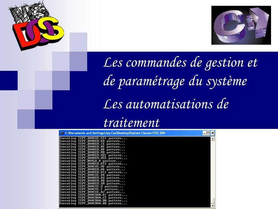 Les automatisations de traitement Les commandes de gestion et de paramétrage du système