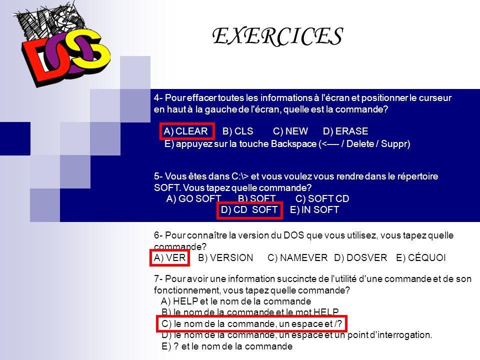 EXERCICES 4- Pour effacer toutes les informations à l écran et positionner le curseur en haut à la gauche de l écran, quelle est la commande.