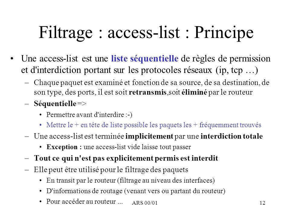ARS 00/0112 Filtrage : access-list : Principe Une access-list est une liste séquentielle de règles de permission et d'interdiction portant sur les pro