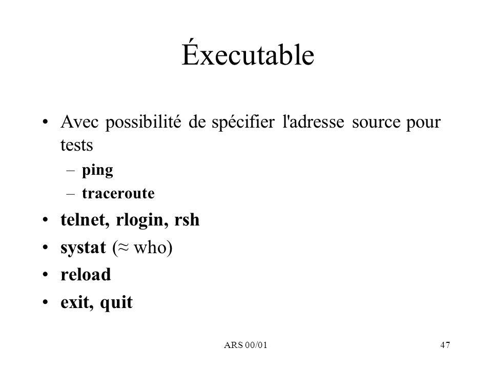 ARS 00/0147 Éxecutable Avec possibilité de spécifier l'adresse source pour tests –ping –traceroute telnet, rlogin, rsh systat ( who) reload exit, quit