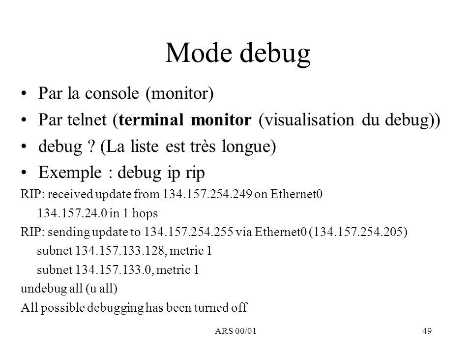 ARS 00/0149 Mode debug Par la console (monitor) Par telnet (terminal monitor (visualisation du debug)) debug ? (La liste est très longue) Exemple : de