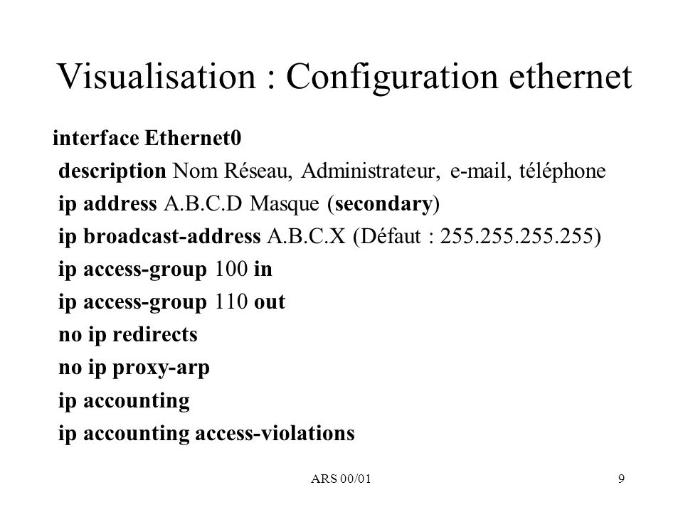 ARS 00/0110 Visualisation : Configuration série interface Serial0 description LS 64K vers XXXX bandwidth 64 ip unnumbered Type N° no ip route-cache no fair-queue down-when-looped