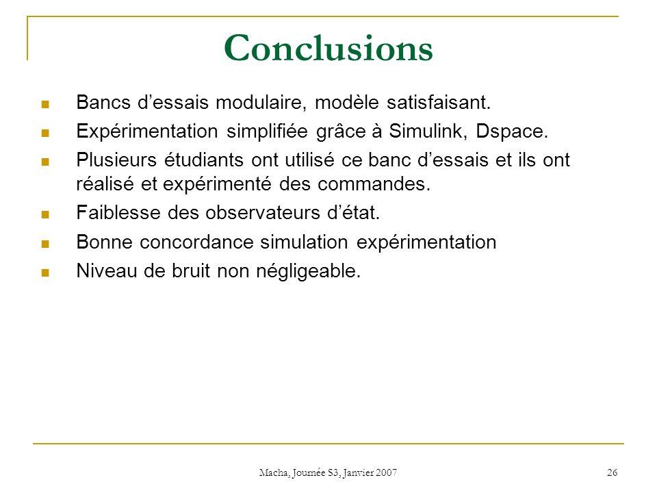 Macha, Journée S3, Janvier 2007 26 Conclusions Bancs dessais modulaire, modèle satisfaisant.