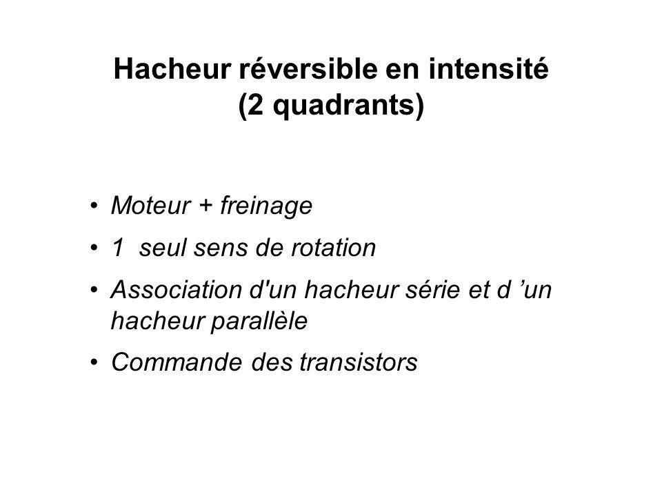 Hacheur réversible en intensité (2 quadrants) Moteur + freinage 1 seul sens de rotation Association d'un hacheur série et d un hacheur parallèle Comma
