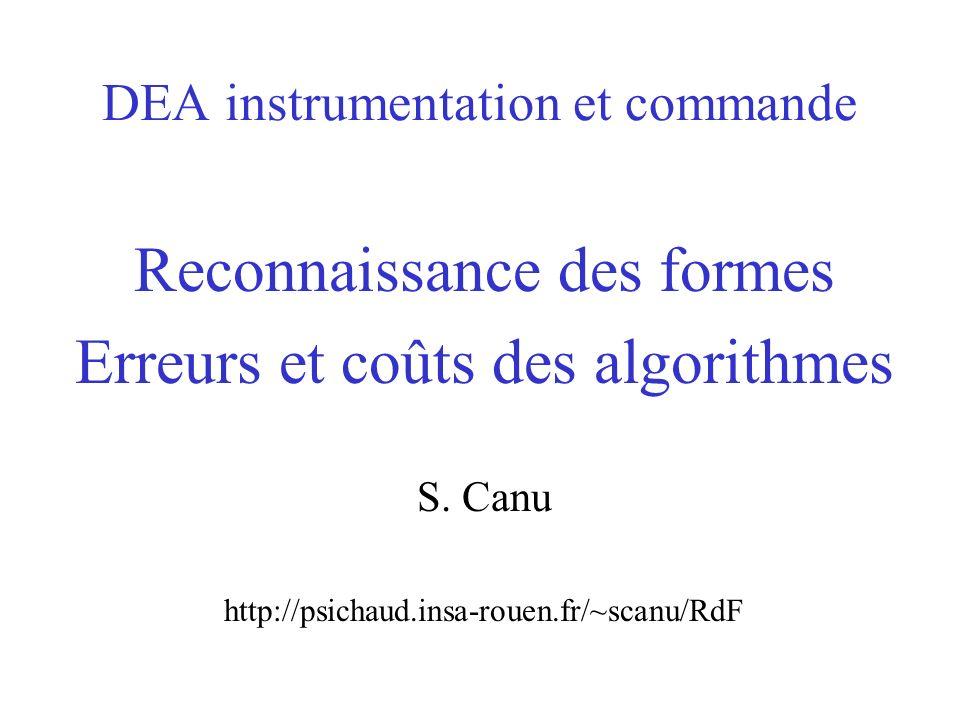 DEA instrumentation et commande Reconnaissance des formes Erreurs et coûts des algorithmes S. Canu http://psichaud.insa-rouen.fr/~scanu/RdF