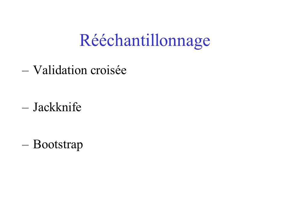 Rééchantillonnage –Validation croisée –Jackknife –Bootstrap