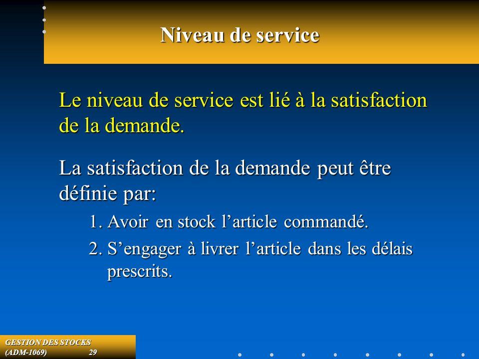 GESTION DES STOCKS (ADM-1069) 29 Niveau de service Le niveau de service est lié à la satisfaction de la demande.