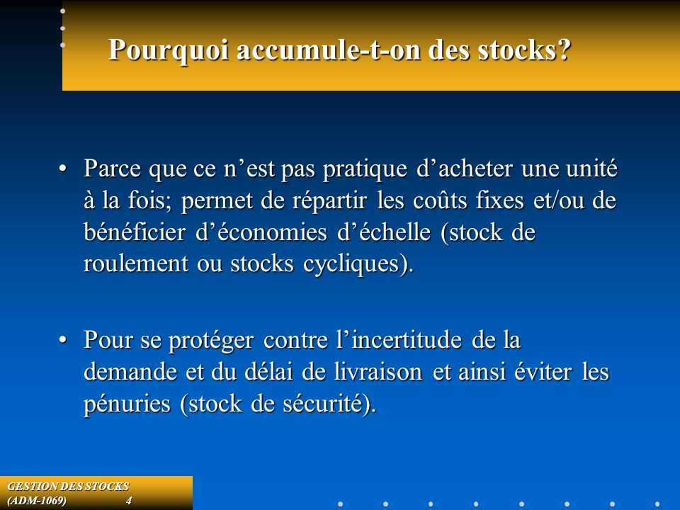 GESTION DES STOCKS (ADM-1069) 4 Pourquoi accumule-t-on des stocks.