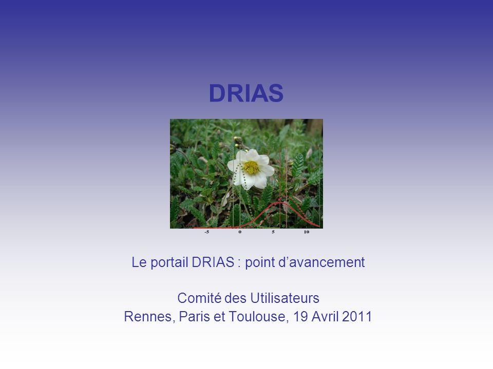 DRIAS Le portail DRIAS : point davancement Comité des Utilisateurs Rennes, Paris et Toulouse, 19 Avril 2011