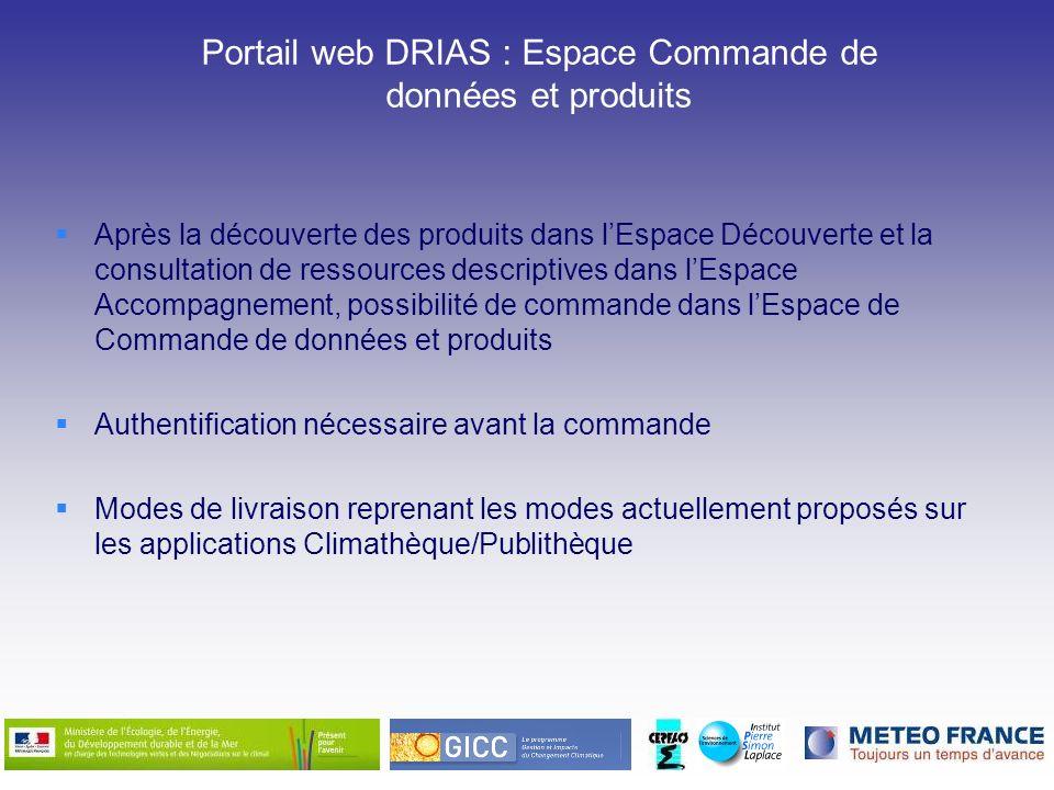 Portail web DRIAS : Espace Commande de données et produits Après la découverte des produits dans lEspace Découverte et la consultation de ressources d
