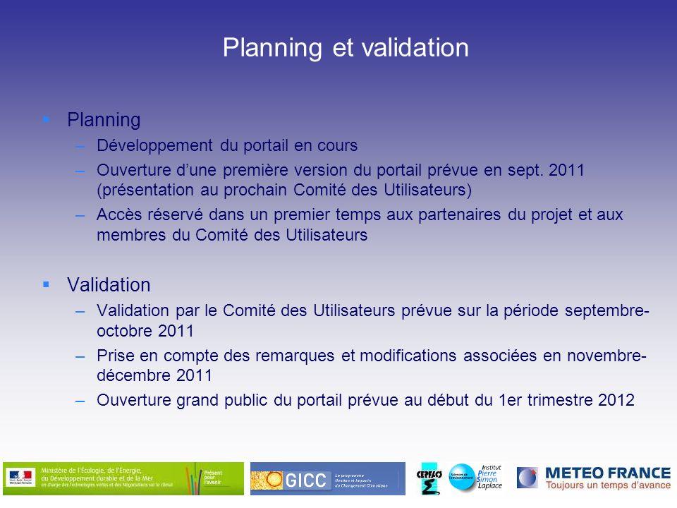 Planning et validation Planning –Développement du portail en cours –Ouverture dune première version du portail prévue en sept. 2011 (présentation au p
