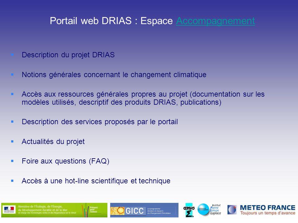Portail web DRIAS : Espace AccompagnementAccompagnement Description du projet DRIAS Notions générales concernant le changement climatique Accès aux re
