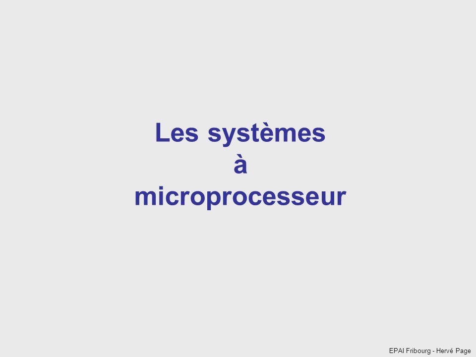 EPAI Fribourg - Hervé Page Les systèmes à microprocesseur