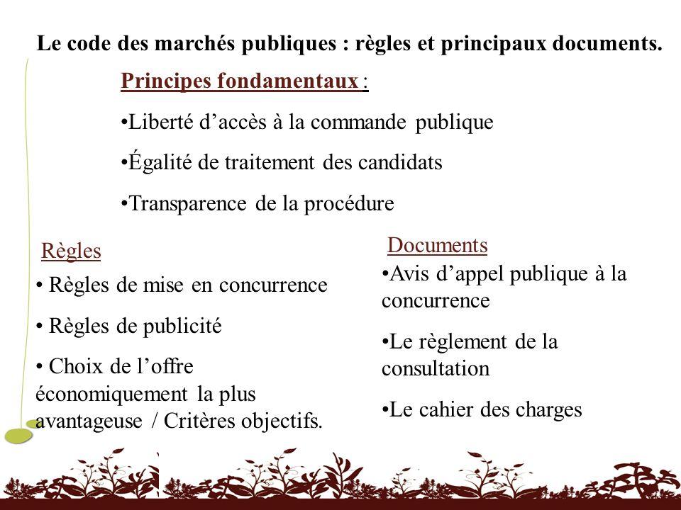 Le code des marchés publiques : règles et principaux documents. Règles de mise en concurrence Règles de publicité Choix de loffre économiquement la pl