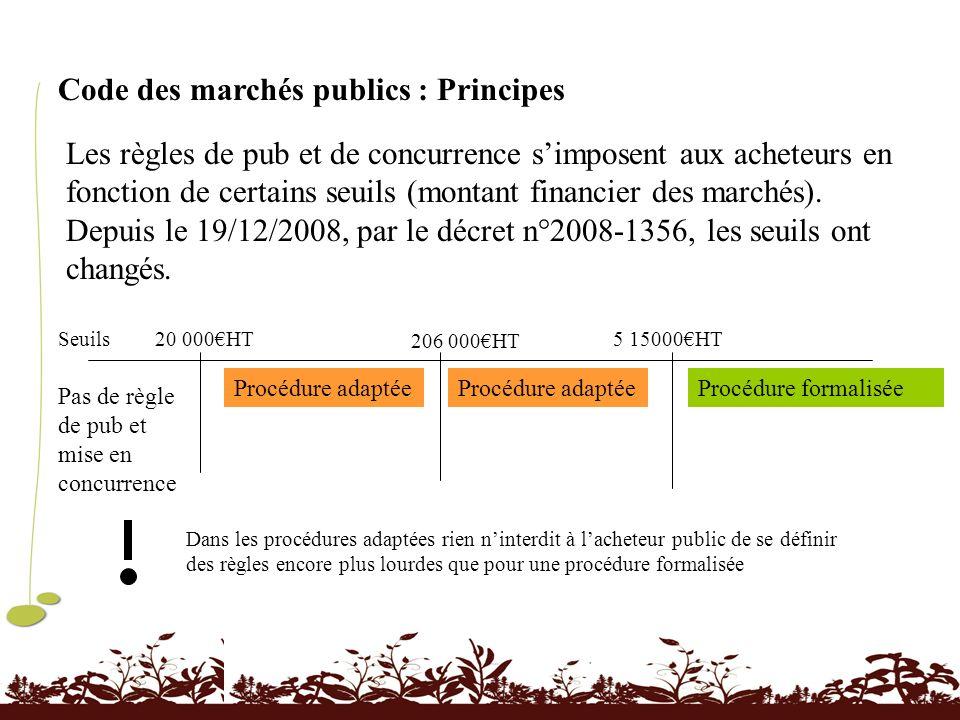 Code des marchés publics : Principes Les règles de pub et de concurrence simposent aux acheteurs en fonction de certains seuils (montant financier des