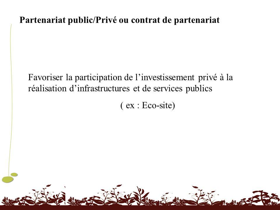 Partenariat public/Privé ou contrat de partenariat Favoriser la participation de linvestissement privé à la réalisation dinfrastructures et de service