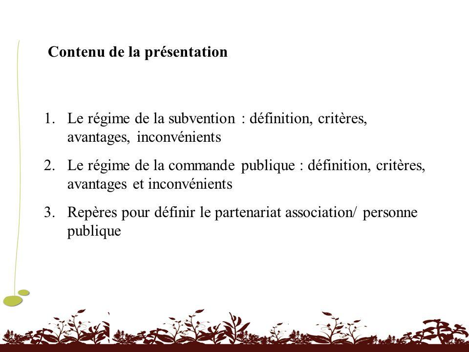 1.Le régime de la subvention : définition, critères, avantages, inconvénients 2.Le régime de la commande publique : définition, critères, avantages et