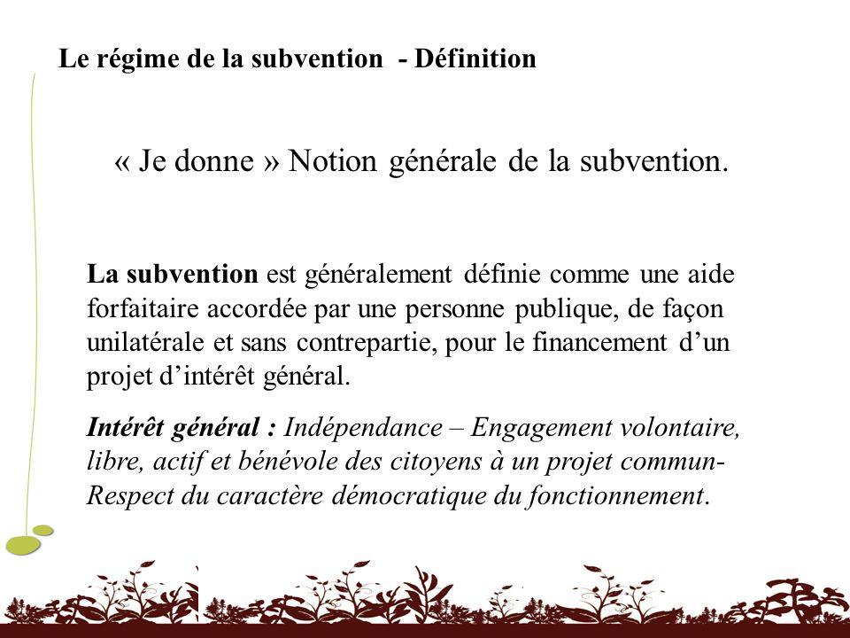 Le régime de la subvention - Définition « Je donne » Notion générale de la subvention. La subvention est généralement définie comme une aide forfaitai