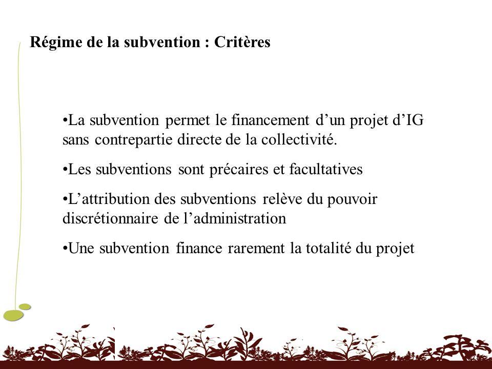 Régime de la subvention : Critères La subvention permet le financement dun projet dIG sans contrepartie directe de la collectivité. Les subventions so